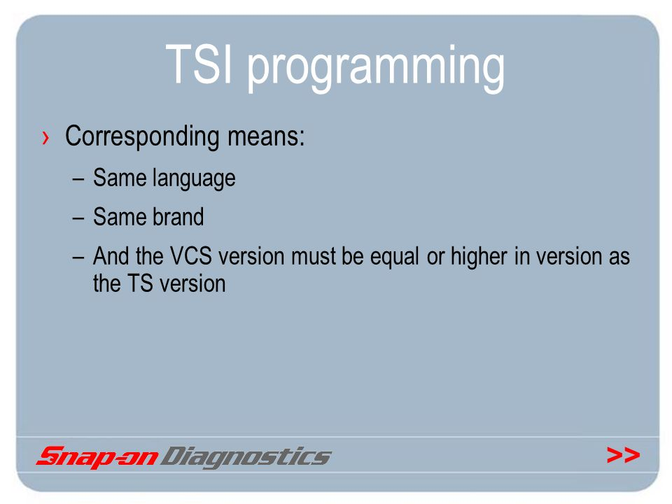 >> TSI programming Corresponding means: –Same language –Same brand –And the VCS version must be equal or higher in version as the TS version