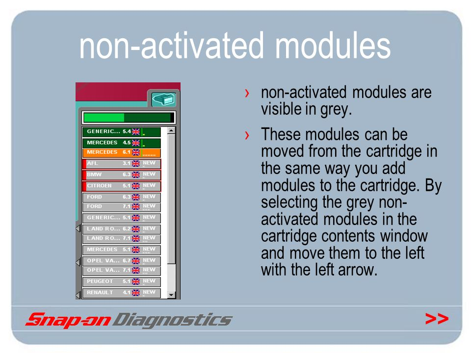 >> non-activated modules non-activated modules are visible in grey. These modules can be moved from the cartridge in the same way you add modules to t