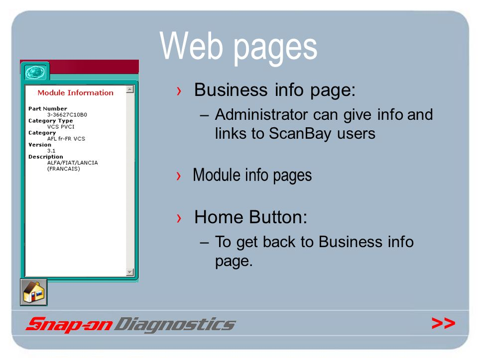 >> Module info pages Business info page: –Administrator can give info and links to ScanBay users Web pages Home Button: –To get back to Business info