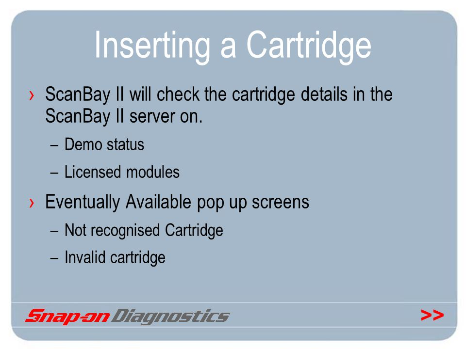 >> Inserting a Cartridge ScanBay II will check the cartridge details in the ScanBay II server on. –Demo status –Licensed modules Eventually Available