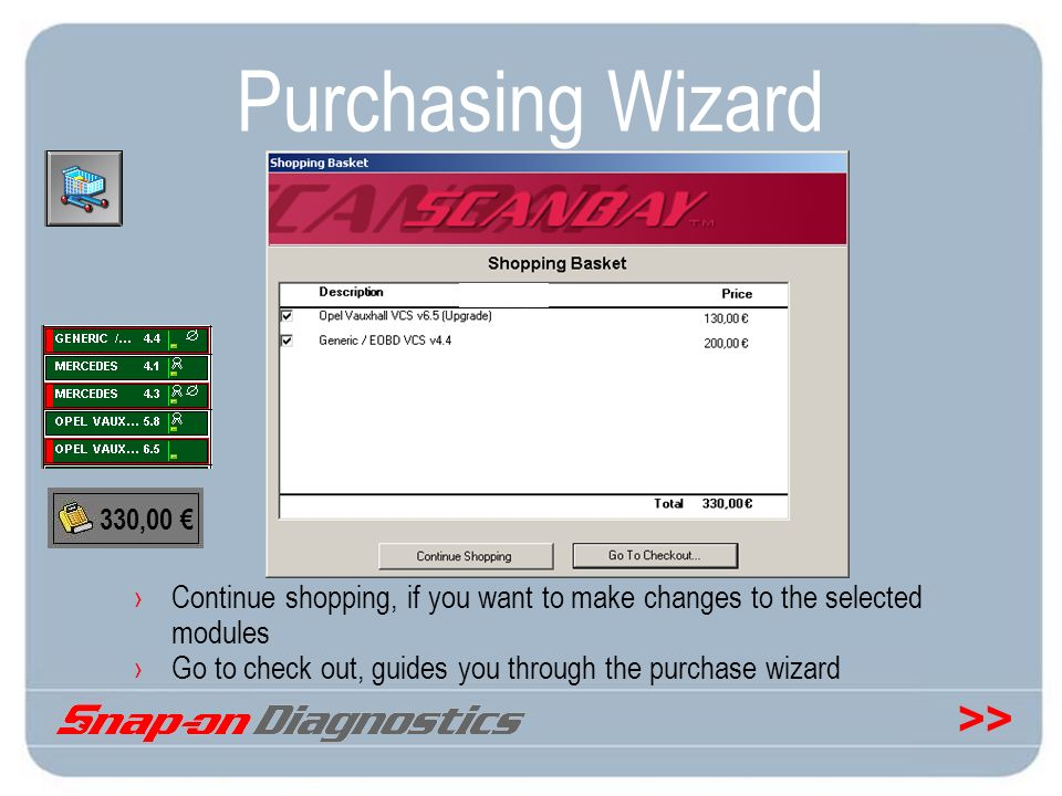 >> Purchasing Wizard Continue shopping, if you want to make changes to the selected modules Go to check out, guides you through the purchase wizard 33