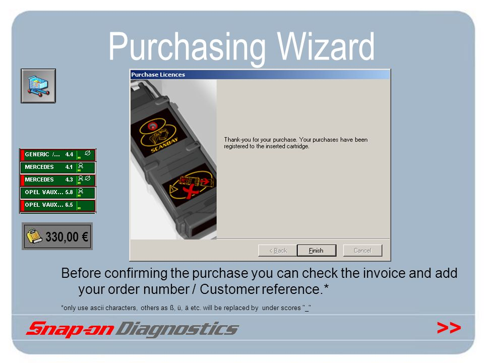 >> Purchasing Wizard Before confirming the purchase you can check the invoice and add your order number / Customer reference.* *only use ascii charact