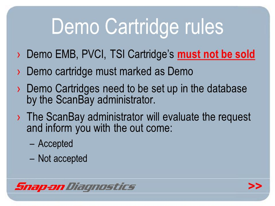 >> Demo Cartridge rules Demo EMB, PVCI, TSI Cartridges must not be sold Demo cartridge must marked as Demo Demo Cartridges need to be set up in the da