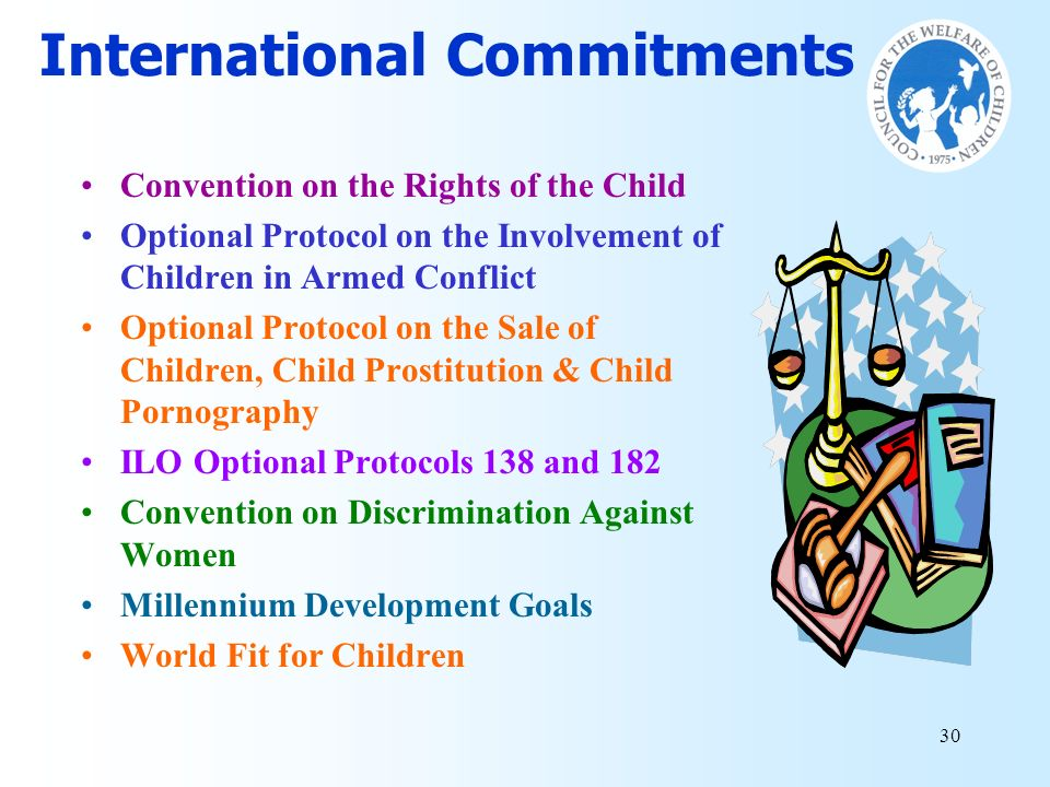 30 International Commitments Convention on the Rights of the Child Optional Protocol on the Involvement of Children in Armed Conflict Optional Protoco