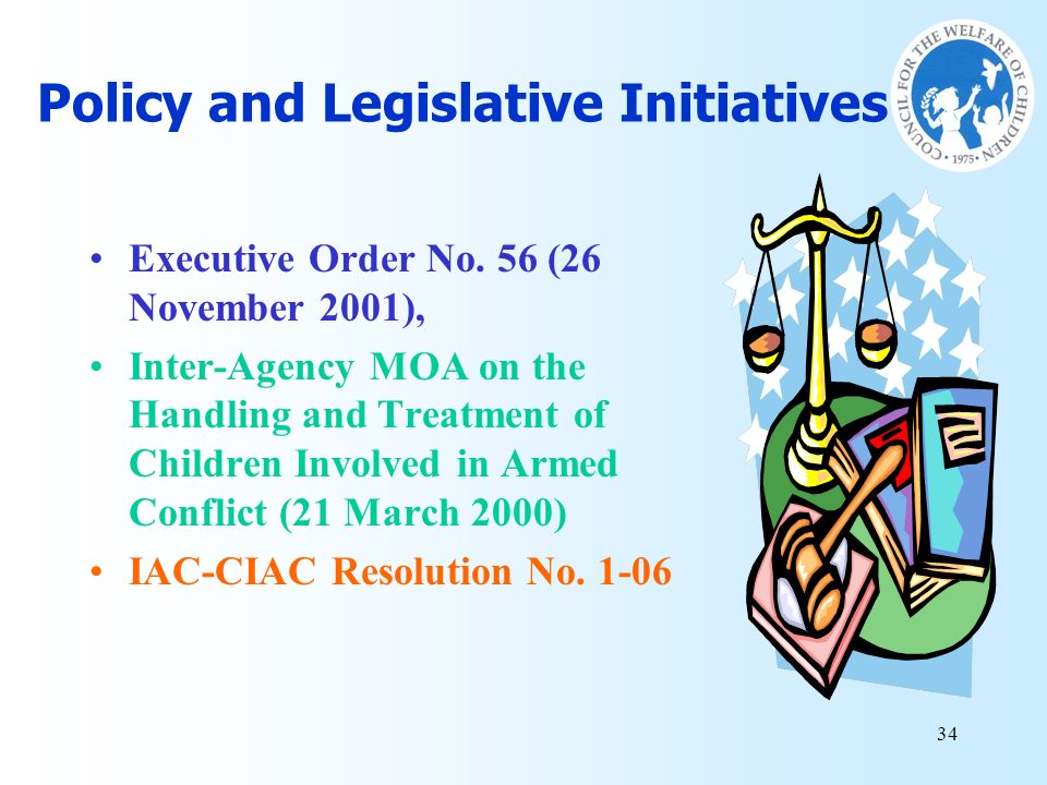 34 Policy and Legislative Initiatives Executive Order No. 56 (26 November 2001), Inter-Agency MOA on the Handling and Treatment of Children Involved i