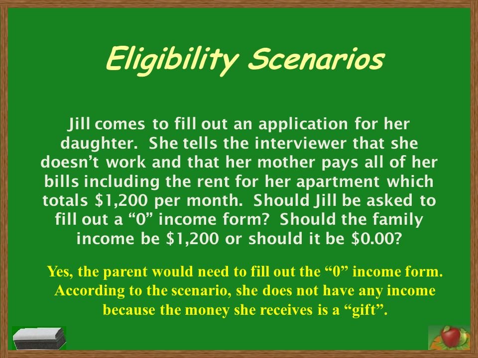 Eligibility Scenarios Jill comes to fill out an application for her daughter. She tells the interviewer that she doesnt work and that her mother pays