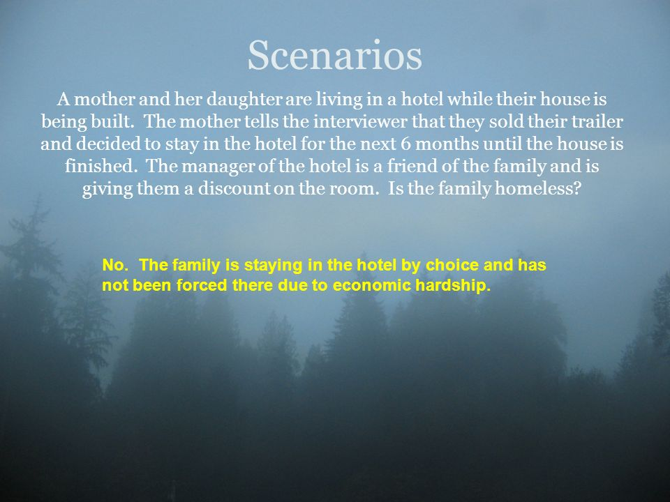 Scenarios A mother and her daughter are living in a hotel while their house is being built. The mother tells the interviewer that they sold their trai