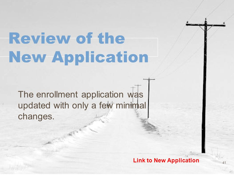 Review of the New Application The enrollment application was updated with only a few minimal changes. 41 Link to New Application