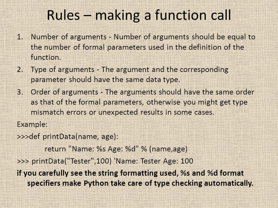 Rules – making a function call 1.Number of arguments - Number of arguments should be equal to the number of formal parameters used in the definition o