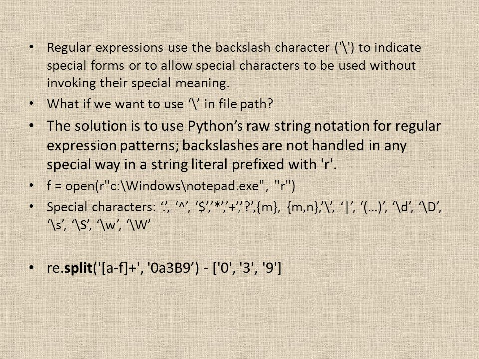 Regular expressions use the backslash character ('\') to indicate special forms or to allow special characters to be used without invoking their speci
