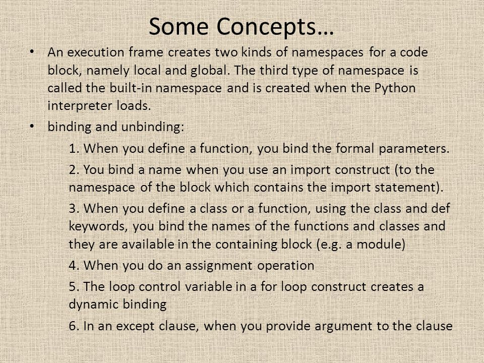 Some Concepts… An execution frame creates two kinds of namespaces for a code block, namely local and global. The third type of namespace is called the