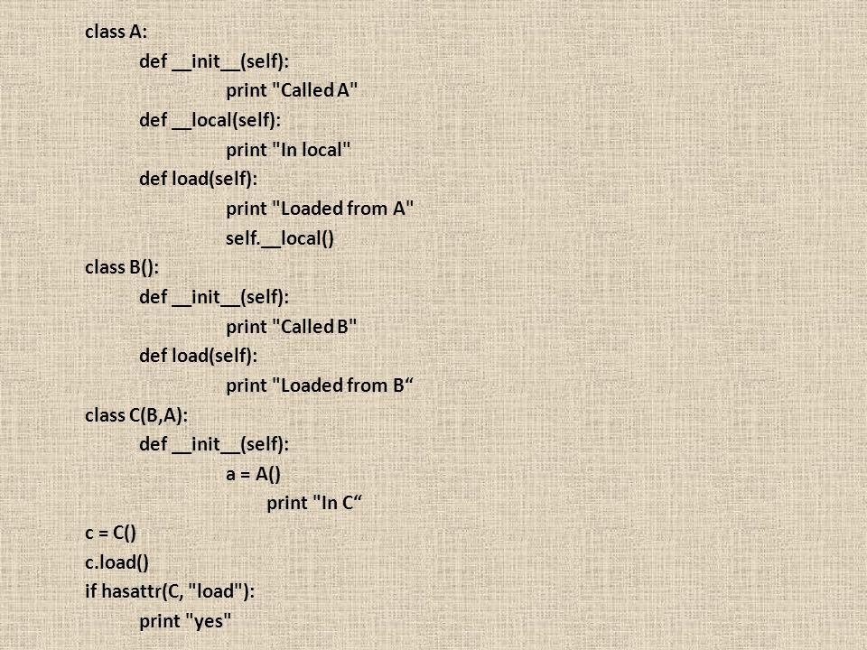 class A: def __init__(self): print
