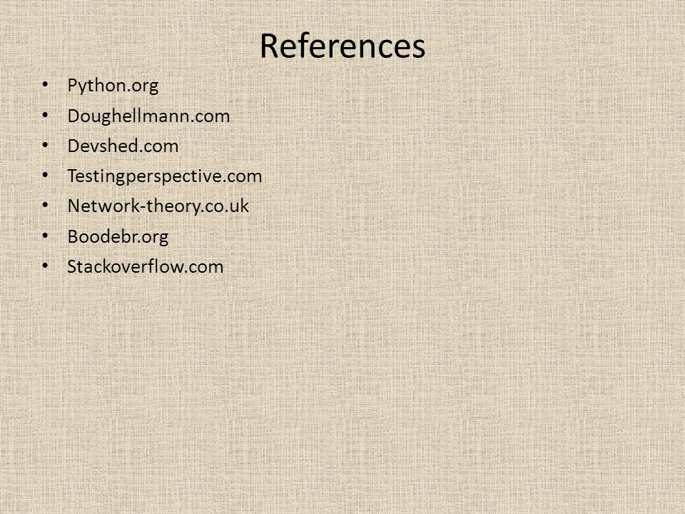 References Python.org Doughellmann.com Devshed.com Testingperspective.com Network-theory.co.uk Boodebr.org Stackoverflow.com