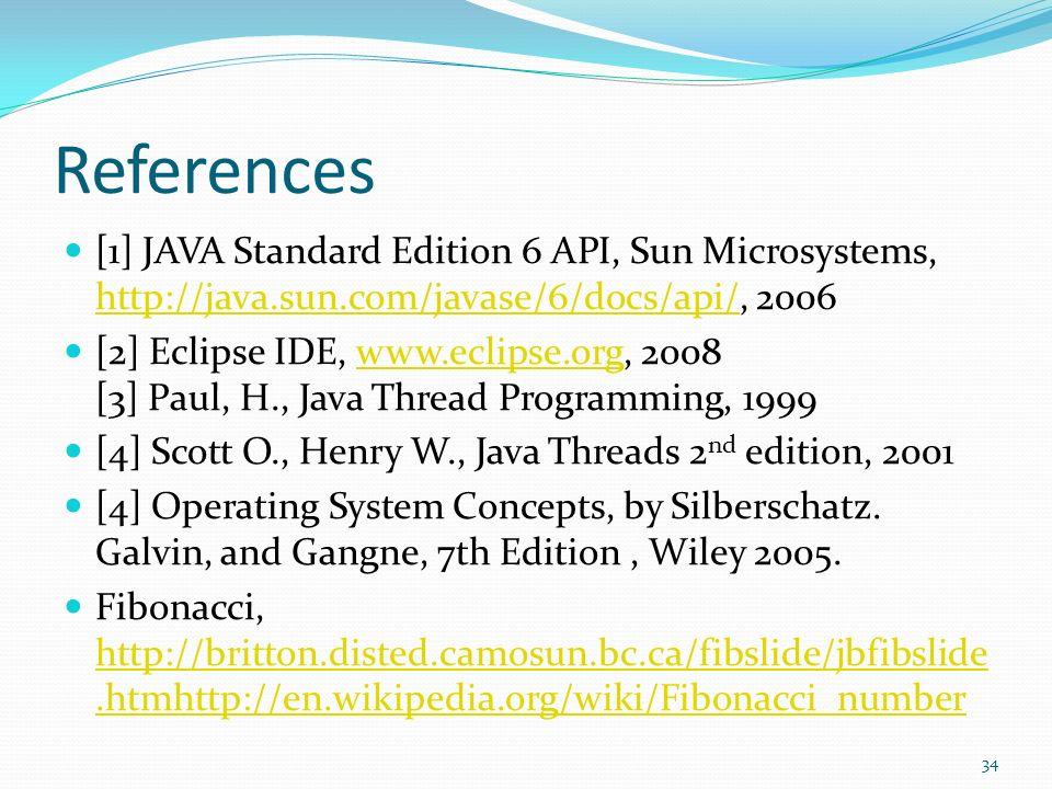 References [1] JAVA Standard Edition 6 API, Sun Microsystems, http://java.sun.com/javase/6/docs/api/, 2006 http://java.sun.com/javase/6/docs/api/ [2]