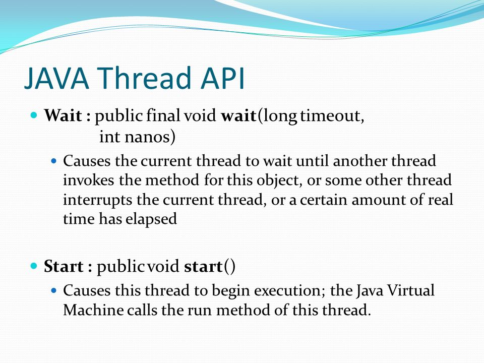 JAVA Thread API Run : public void run() If this thread was constructed using a separate Runnable run object, then that Runnable object s run method is called; otherwise, this method does nothing and returns.
