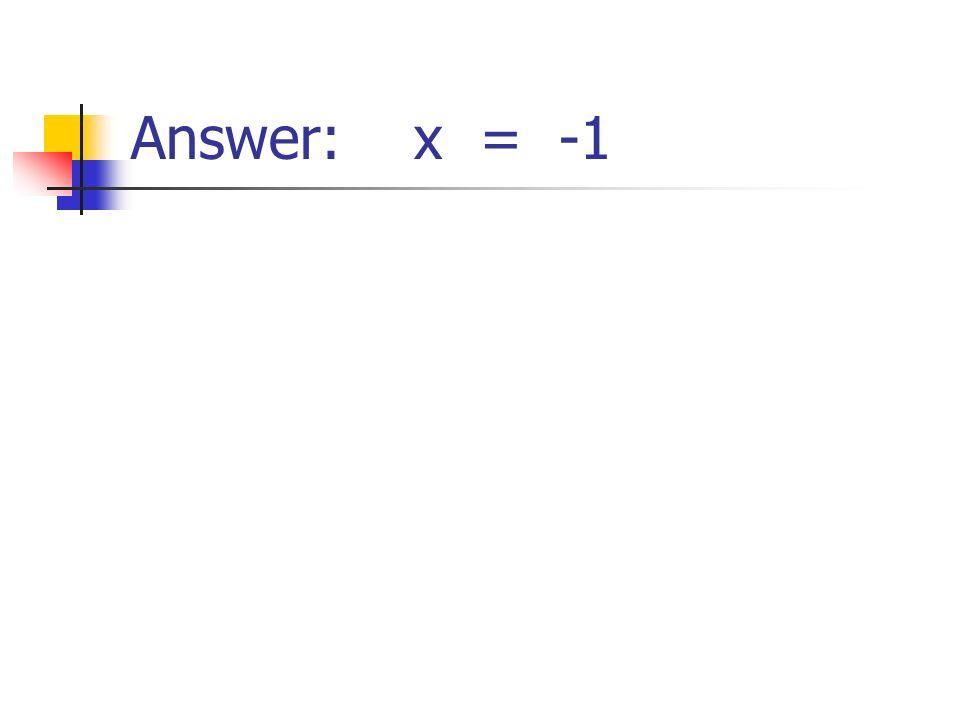 Answer: x = -1