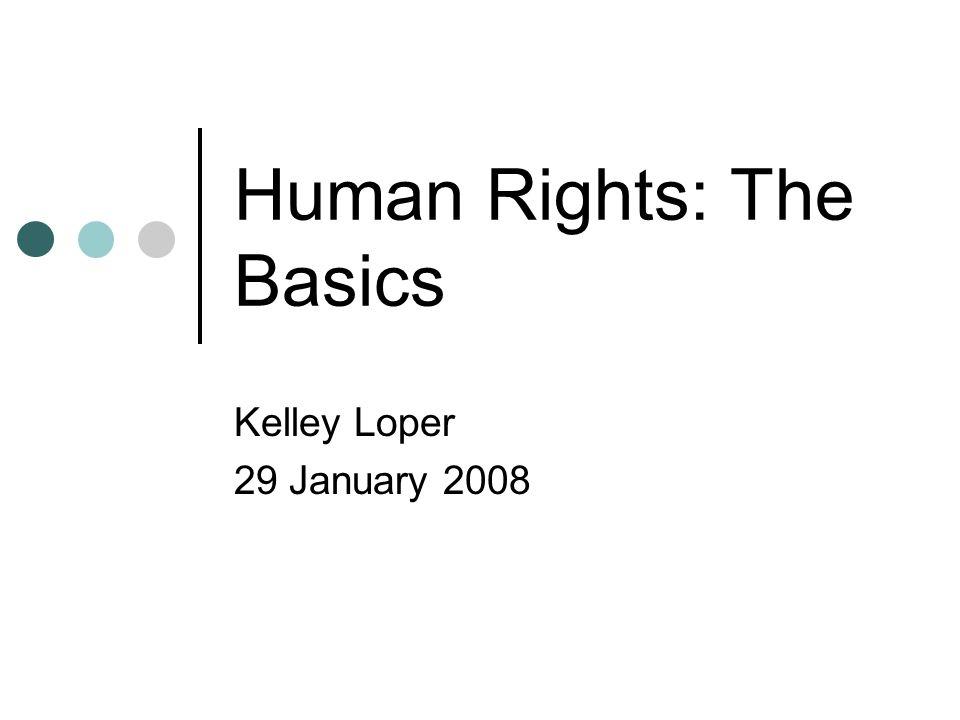 Human Rights: The Basics Kelley Loper 29 January 2008