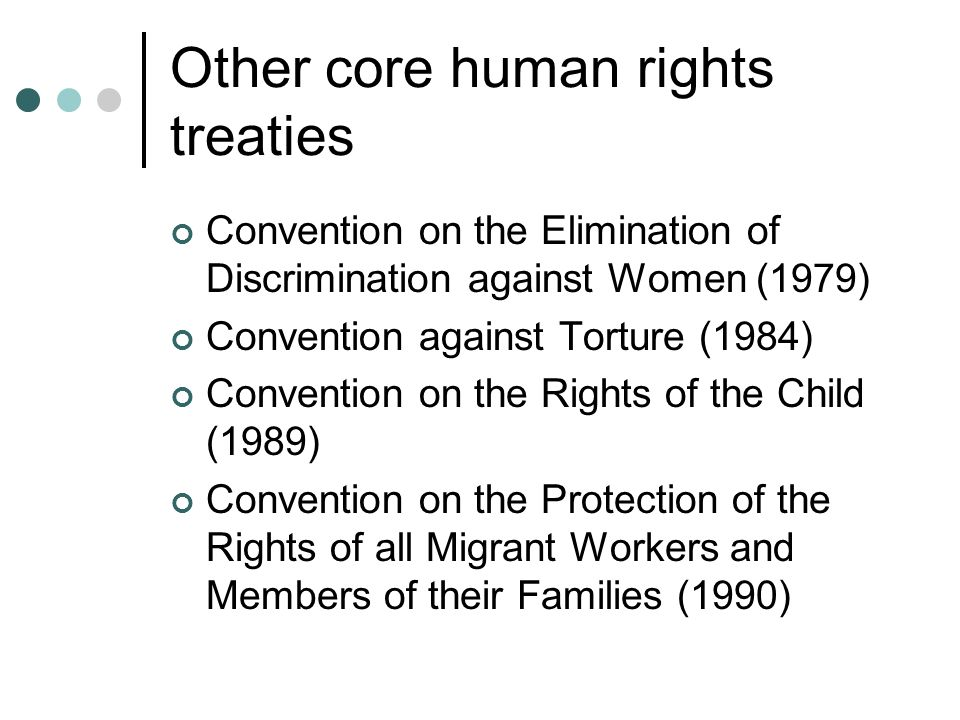 Other core human rights treaties Convention on the Elimination of Discrimination against Women (1979) Convention against Torture (1984) Convention on