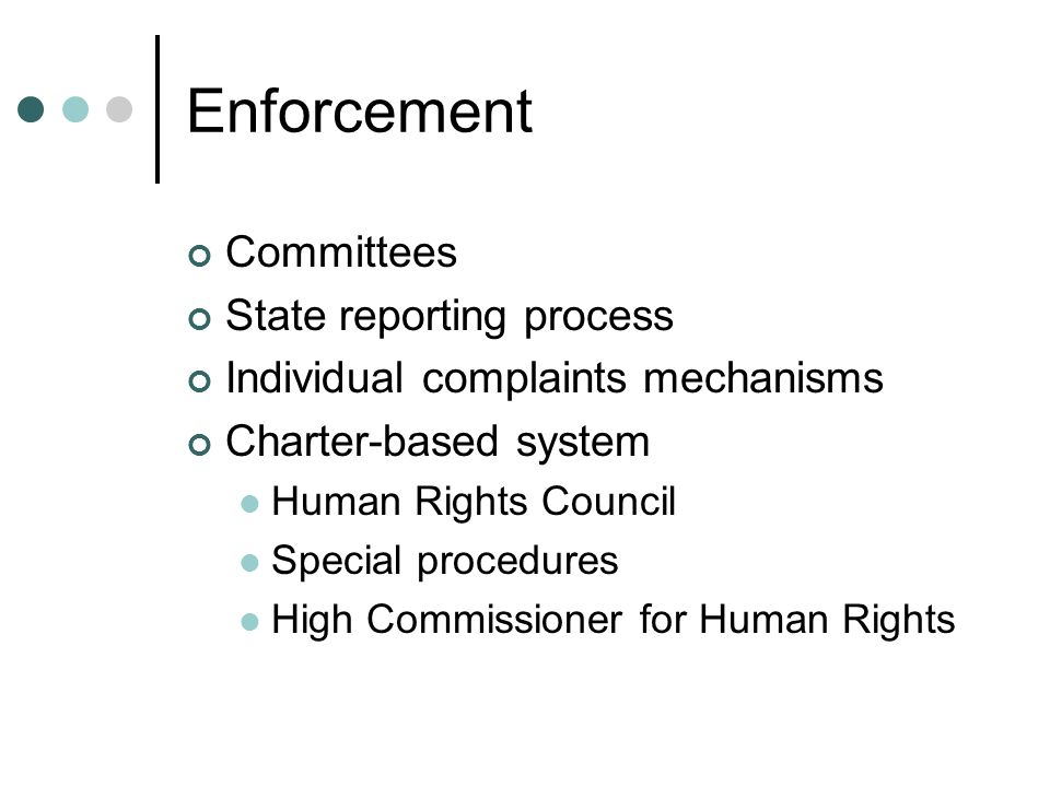 Enforcement Committees State reporting process Individual complaints mechanisms Charter-based system Human Rights Council Special procedures High Comm