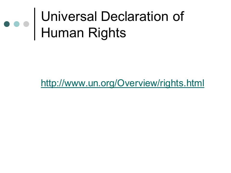 Universal Declaration of Human Rights http://www.un.org/Overview/rights.html