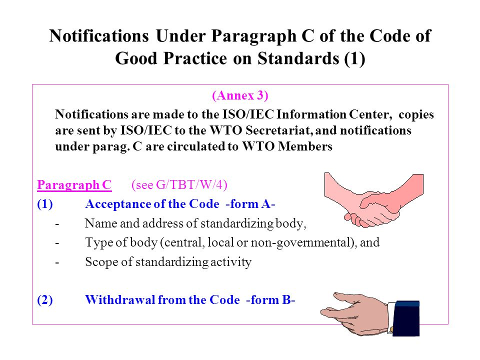 Notifications Under Paragraph C of the Code of Good Practice on Standards (1) (Annex 3) Notifications are made to the ISO/IEC Information Center, copies are sent by ISO/IEC to the WTO Secretariat, and notifications under parag.