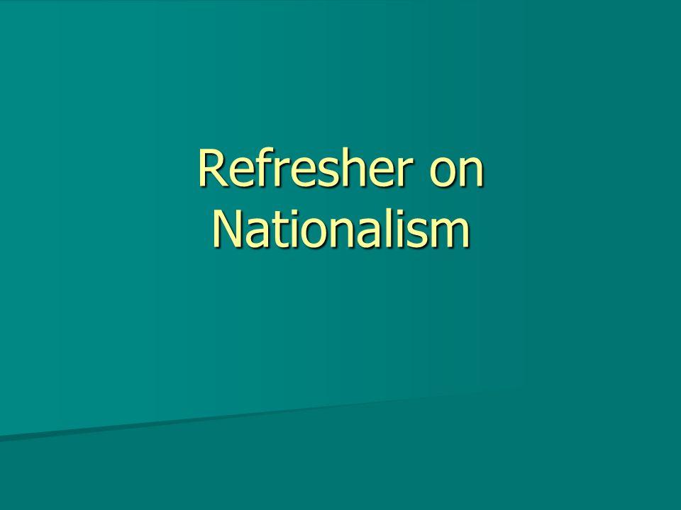 Refresher on Nationalism