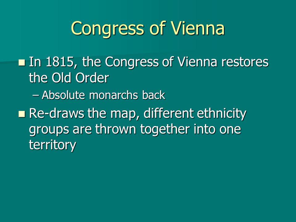 Congress of Vienna In 1815, the Congress of Vienna restores the Old Order In 1815, the Congress of Vienna restores the Old Order –Absolute monarchs ba