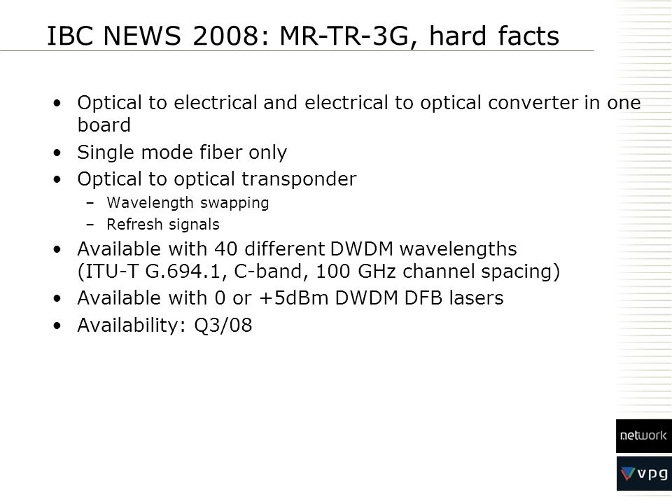 Optical to electrical and electrical to optical converter in one board Single mode fiber only Optical to optical transponder –Wavelength swapping –Ref
