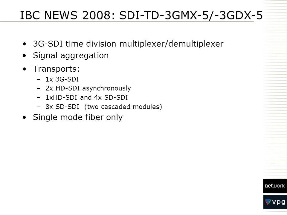 3G-SDI time division multiplexer/demultiplexer Signal aggregation Transports: –1x 3G-SDI –2x HD-SDI asynchronously –1xHD-SDI and 4x SD-SDI –8x SD-SDI