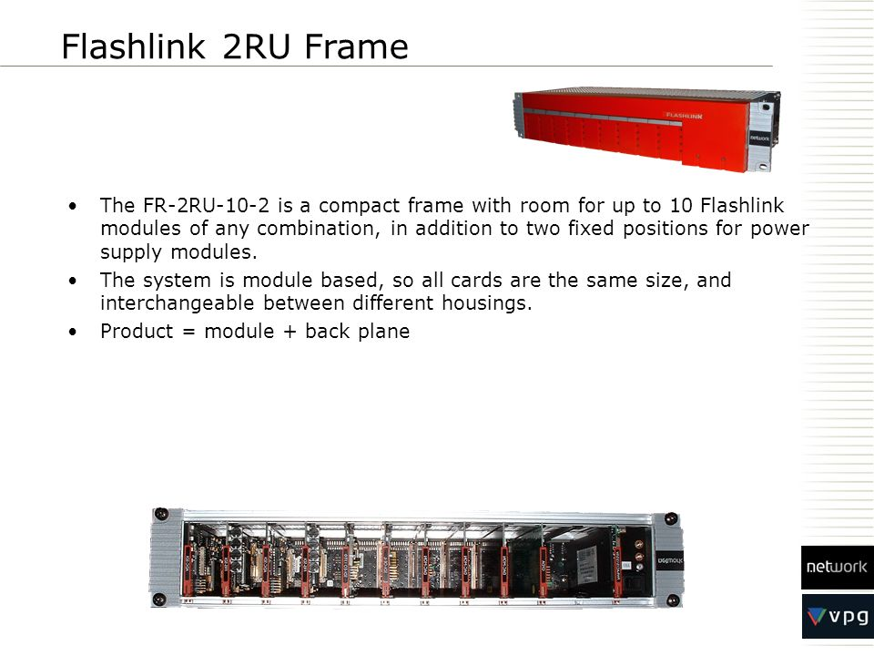 The FR-2RU-10-2 is a compact frame with room for up to 10 Flashlink modules of any combination, in addition to two fixed positions for power supply mo