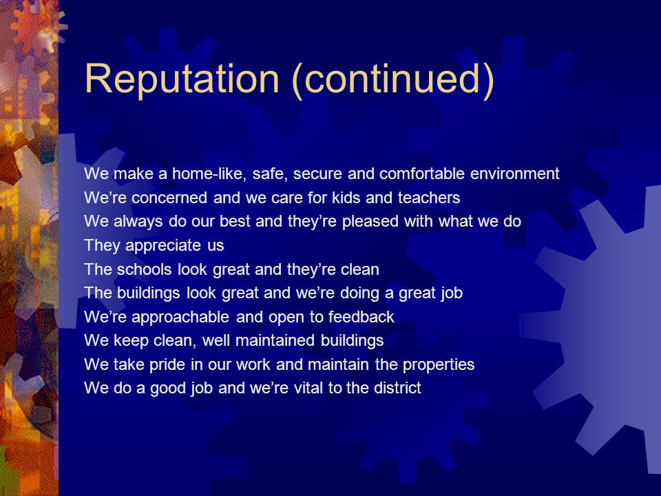 Reputation (continued) We make a home-like, safe, secure and comfortable environment Were concerned and we care for kids and teachers We always do our