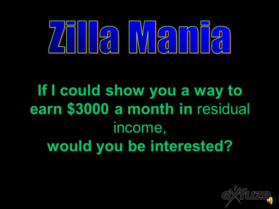 If I could show you a way to earn $3000 a month in residual income, would you be interested?