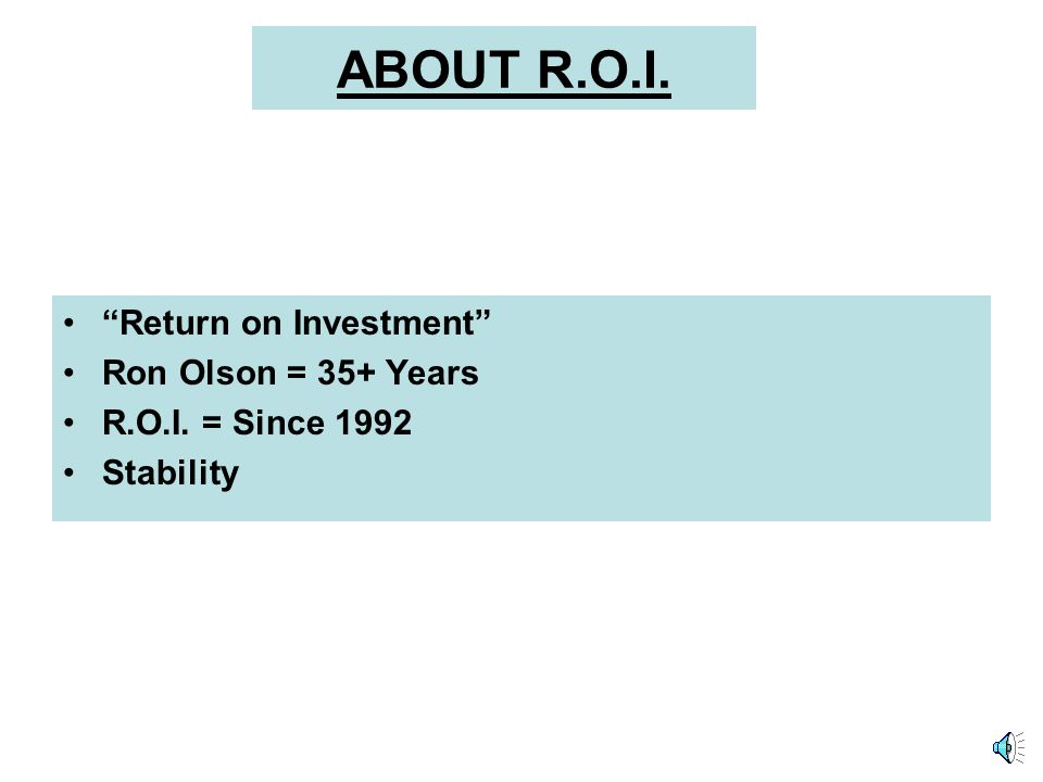 R.O.I. PERSONAL SEMINAR About R.O.I. Compensation and Financial Motivation Investment Return History Retirement Planning Oath and Values How you can r