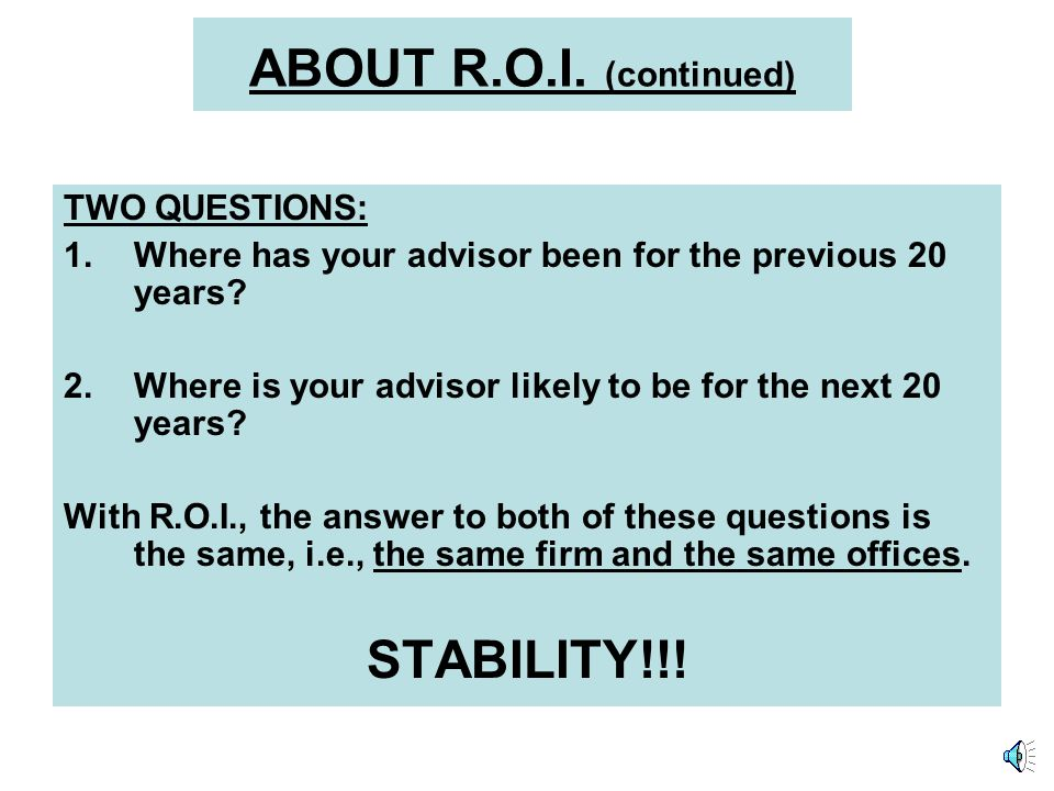Grant & Ben – Age 13 Full-Time – Grant – 2003 Ben - 2005 ABOUT R.O.I. (continued) FIDELITY INVESTMENT ADVISOR NETWORK – 1992 Most, quality no-load, no
