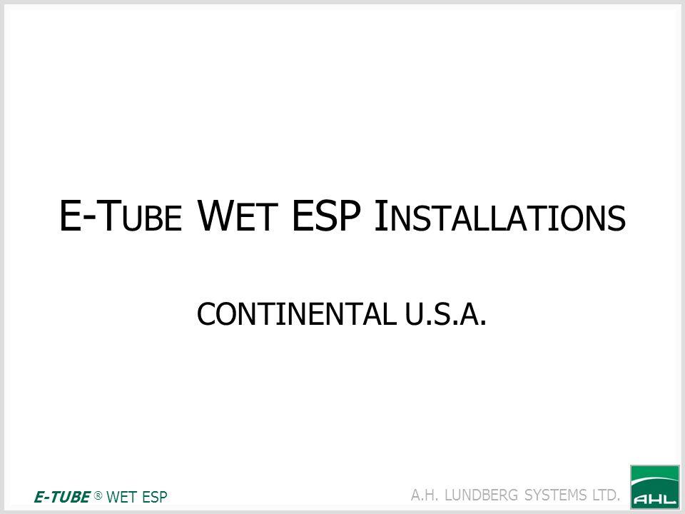 A.H. LUNDBERG SYSTEMS LTD. E-T UBE W ET ESP I NSTALLATIONS CONTINENTAL U.S.A. E-TUBE ® WET ESP