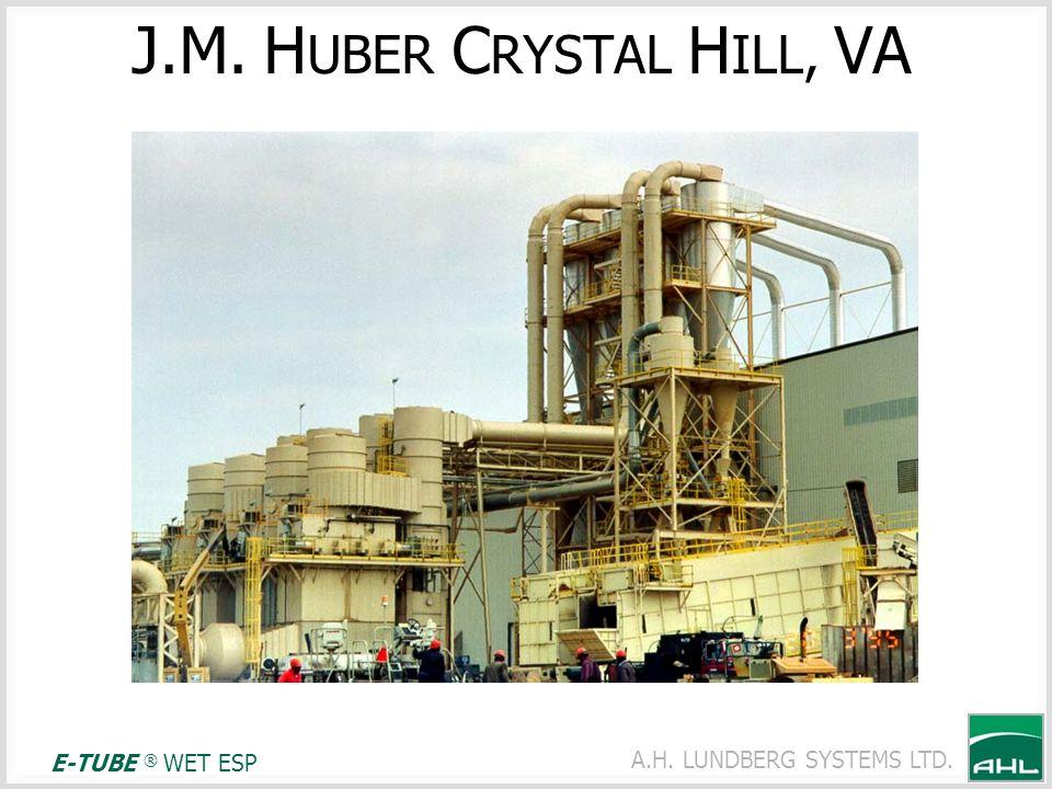 A.H. LUNDBERG SYSTEMS LTD. J.M. H UBER C RYSTAL H ILL, VA E-TUBE ® WET ESP