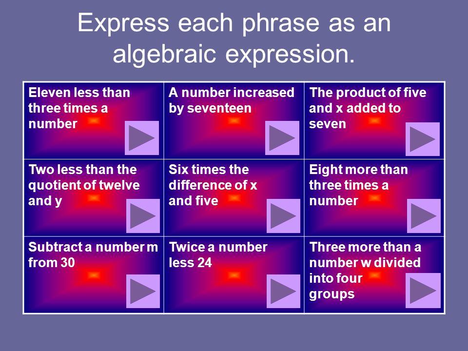 Express each phrase as an algebraic expression.