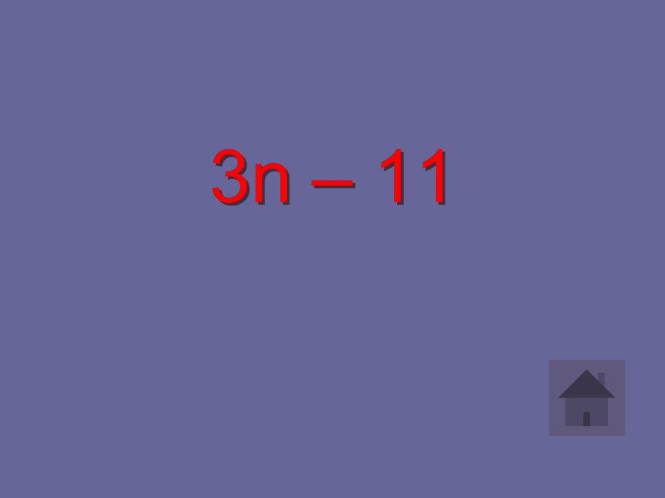 3n – 11