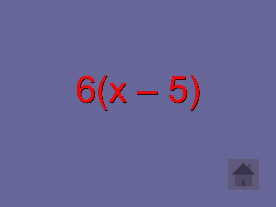 6(x – 5)