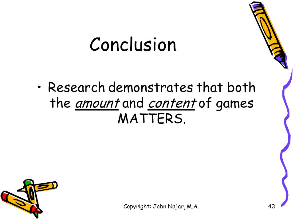 Copyright: John Najar, M.A.43 Conclusion Research demonstrates that both the amount and content of games MATTERS.