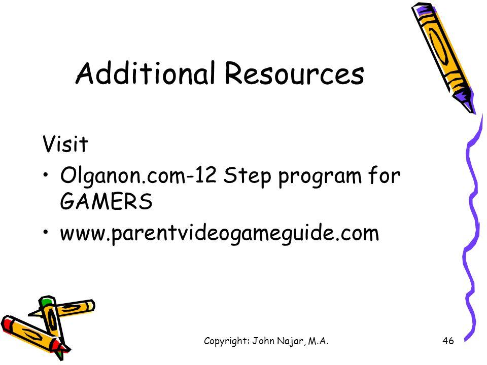 Copyright: John Najar, M.A.46 Additional Resources Visit Olganon.com-12 Step program for GAMERS www.parentvideogameguide.com