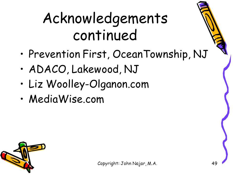 Copyright: John Najar, M.A.49 Acknowledgements continued Prevention First, OceanTownship, NJ ADACO, Lakewood, NJ Liz Woolley-Olganon.com MediaWise.com