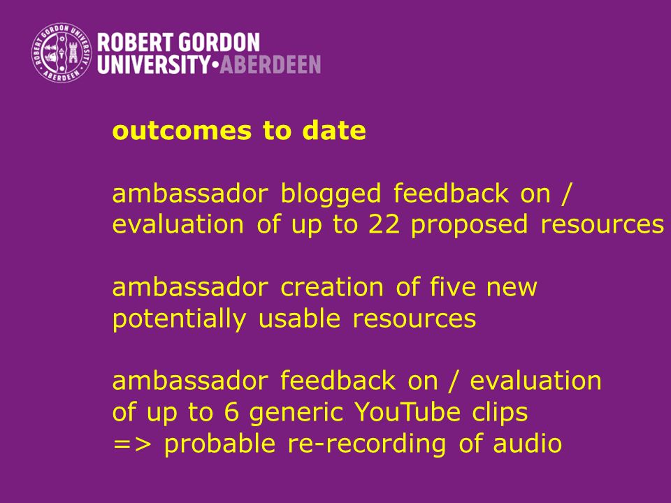 outcomes to date ambassador blogged feedback on / evaluation of up to 22 proposed resources ambassador creation of five new potentially usable resourc