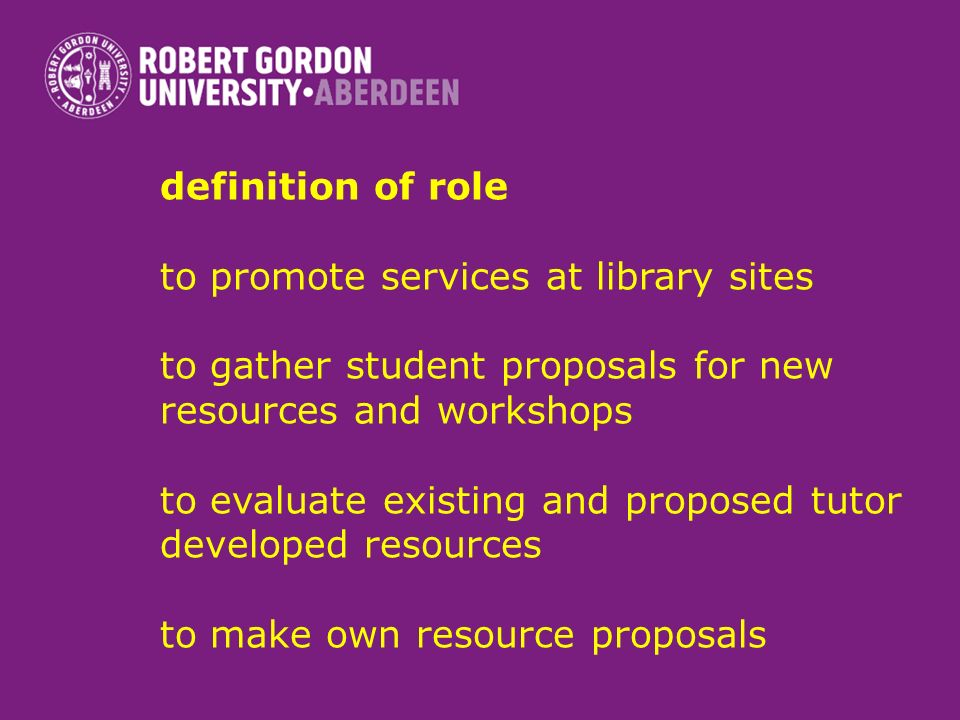 definition of role to promote services at library sites to gather student proposals for new resources and workshops to evaluate existing and proposed