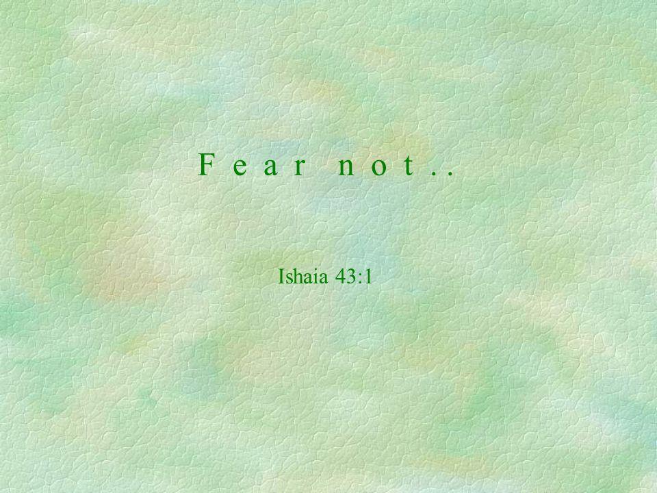 F e a r n o t.. Ishaia 43:1