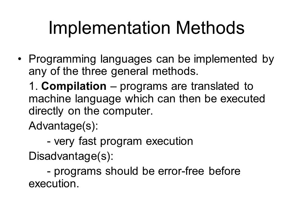Implementation Methods Programming languages can be implemented by any of the three general methods.