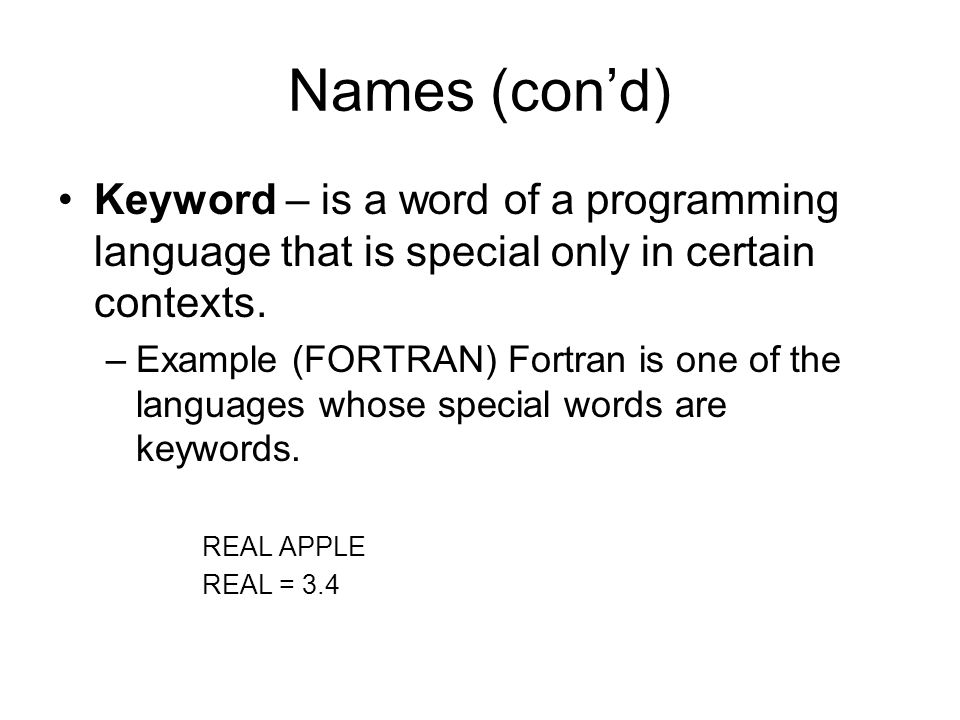 Names (cond) Keyword – is a word of a programming language that is special only in certain contexts.