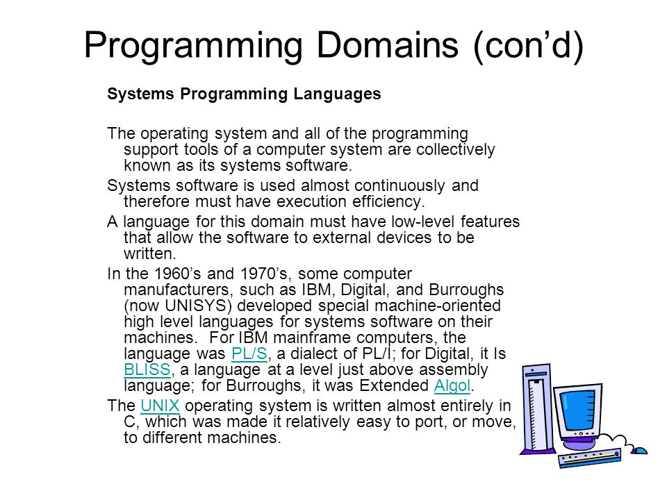 Programming Domains (cond) Systems Programming Languages The operating system and all of the programming support tools of a computer system are collectively known as its systems software.