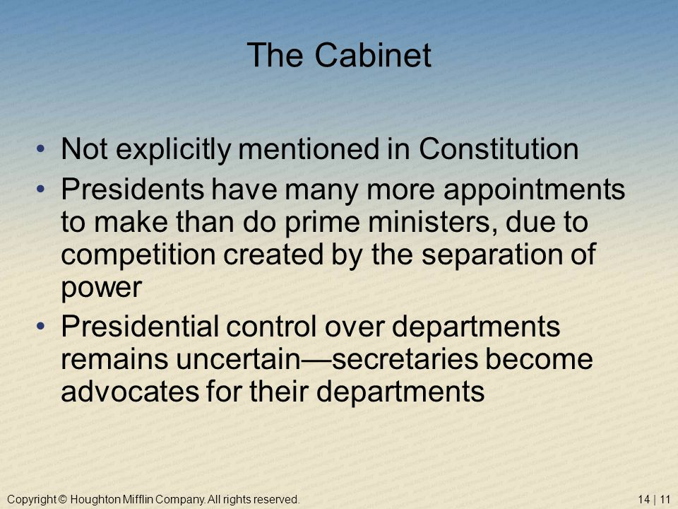 Copyright © Houghton Mifflin Company. All rights reserved.14 | 11 The Cabinet Not explicitly mentioned in Constitution Presidents have many more appoi