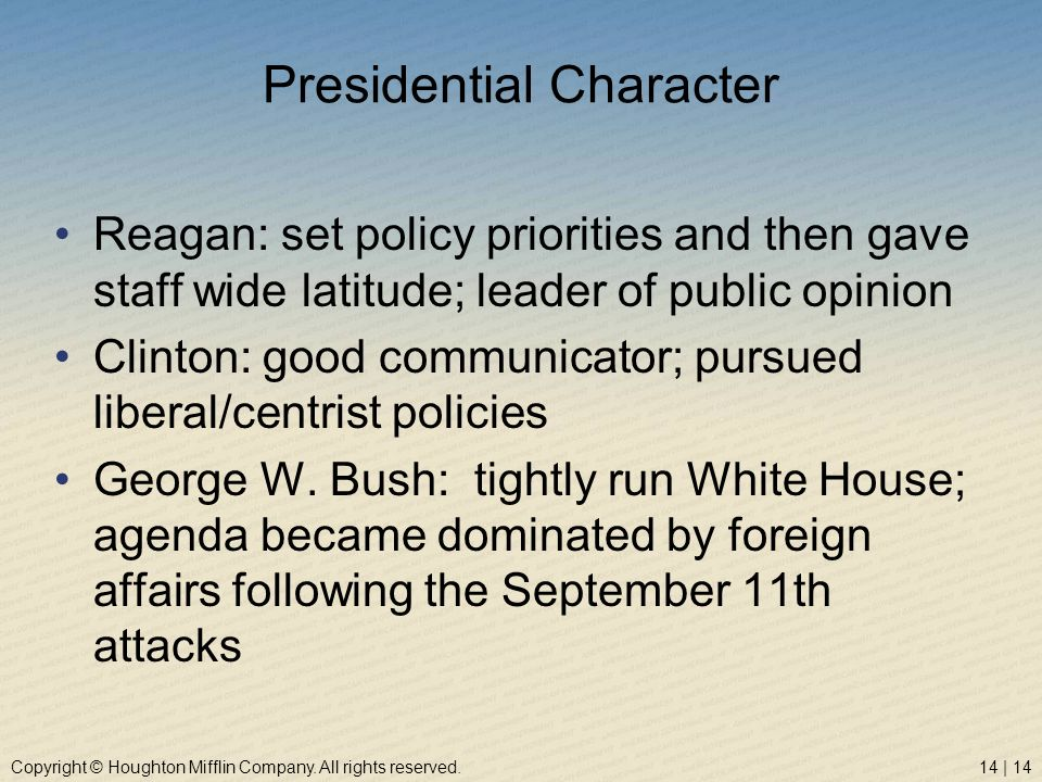 Copyright © Houghton Mifflin Company. All rights reserved.14 | 14 Presidential Character Reagan: set policy priorities and then gave staff wide latitu